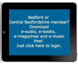 Bedford or Central Bedfordshire member? Download e-audio, e-books, e-magazines and e-music free! Just click here to login.