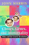 Clones Genes and Immortality, Ethics and the Genetic Revolution