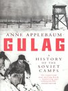 Gulag, A History of the Soviet Camps