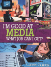 I'm good at media, what job can I get?