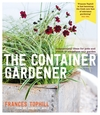 The container gardener, inspirational ideas for pots and plants to transform any garden