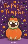 The pug who wanted to be a pumpkin; Bella Swift