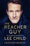 The Reacher guy, the authorised biography of Lee Child