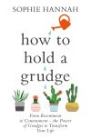 How to hold a grudge, from resentment to contentment - the power of grudges to transform your life