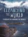 Cleansing the world, flood myths around the world