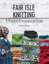 Fair Isle knitting, a practical & inspirational guide