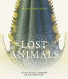 Lost animals, the story of extinct, endangered and rediscovered species