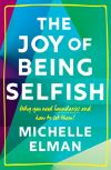 The joy of being selfish: why you need boundaries and how to set them; Michelle Elman