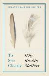To see clearly, why Ruskin matters