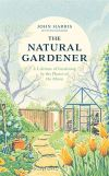 The natural gardener: a lifetime of gardening by the phases of the moon; John Harris with Jim Rickards